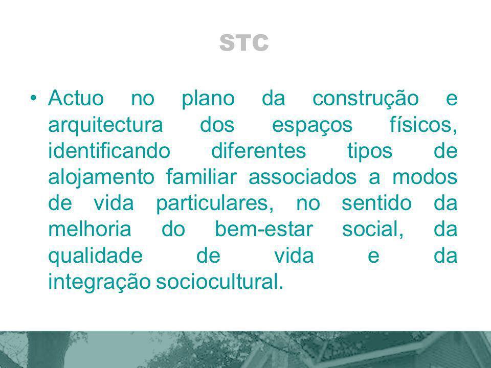 STC Actuo no plano da construção e arquitectura dos espaços físicos, identificando diferentes tipos de alojamento familiar associados a modos de vida particulares, no sentido da melhoria do bem-estar social, da qualidade de vida e da integração sociocultural.
