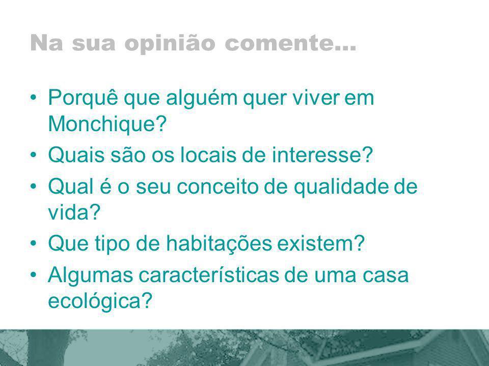 Na sua opinião comente… Porquê que alguém quer viver em Monchique? Quais são os locais de interesse? Qual é o seu conceito de qualidade de vida? Que t