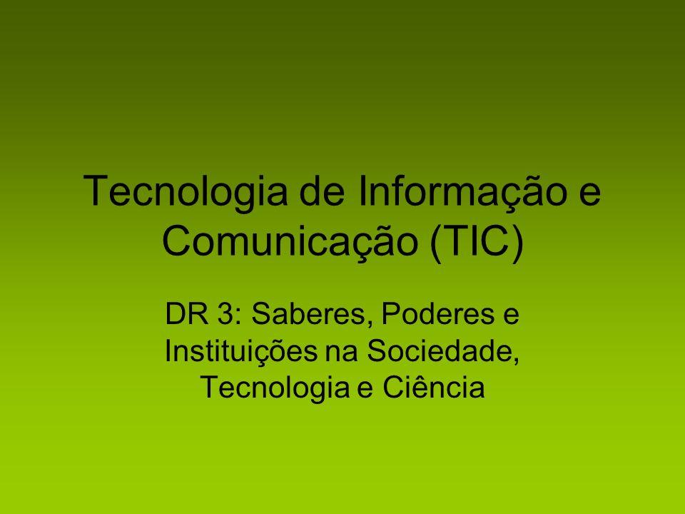 Tecnologia de Informação e Comunicação (TIC) DR 3: Saberes, Poderes e Instituições na Sociedade, Tecnologia e Ciência