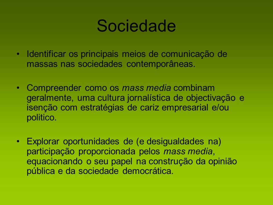 Sociedade Identificar os principais meios de comunicação de massas nas sociedades contemporâneas. Compreender como os mass media combinam geralmente,