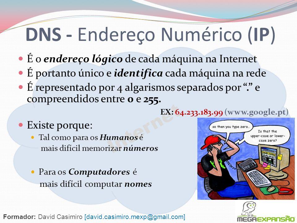 Internet DNS - Endereço Numérico (IP) É o endereço lógico de cada máquina na Internet É portanto único e identifica cada máquina na rede É representado por 4 algarismos separados por.