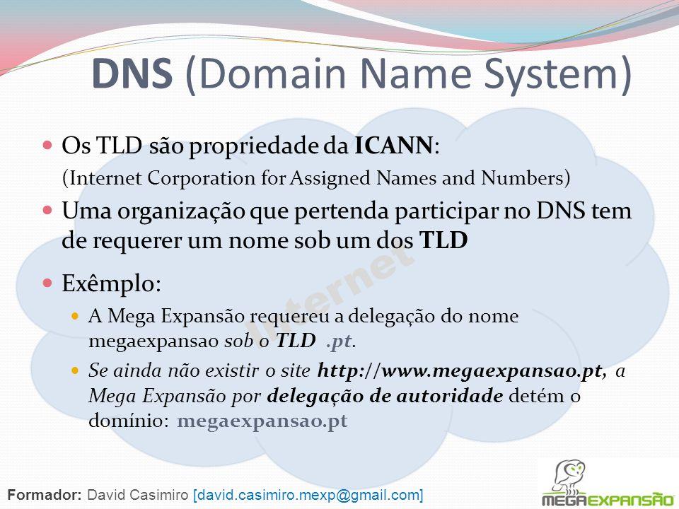 Internet DNS (Domain Name System) Os TLD são propriedade da ICANN: (Internet Corporation for Assigned Names and Numbers) Uma organização que pertenda participar no DNS tem de requerer um nome sob um dos TLD Exêmplo: A Mega Expansão requereu a delegação do nome megaexpansao sob o TLD.pt.