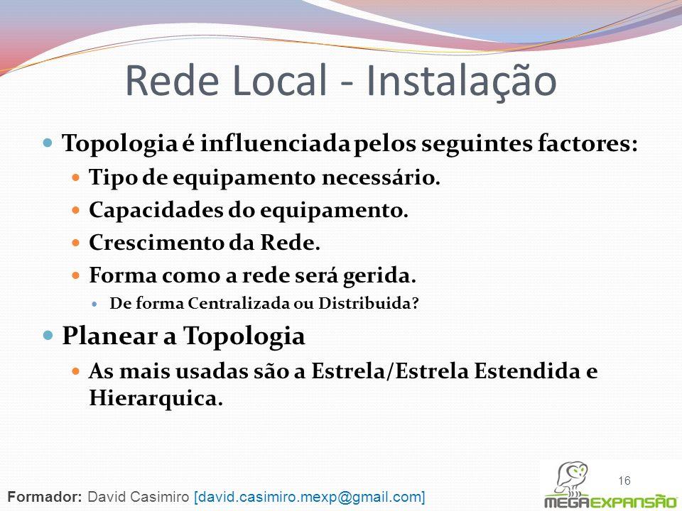 Topologia é influenciada pelos seguintes factores: Tipo de equipamento necessário. Capacidades do equipamento. Crescimento da Rede. Forma como a rede