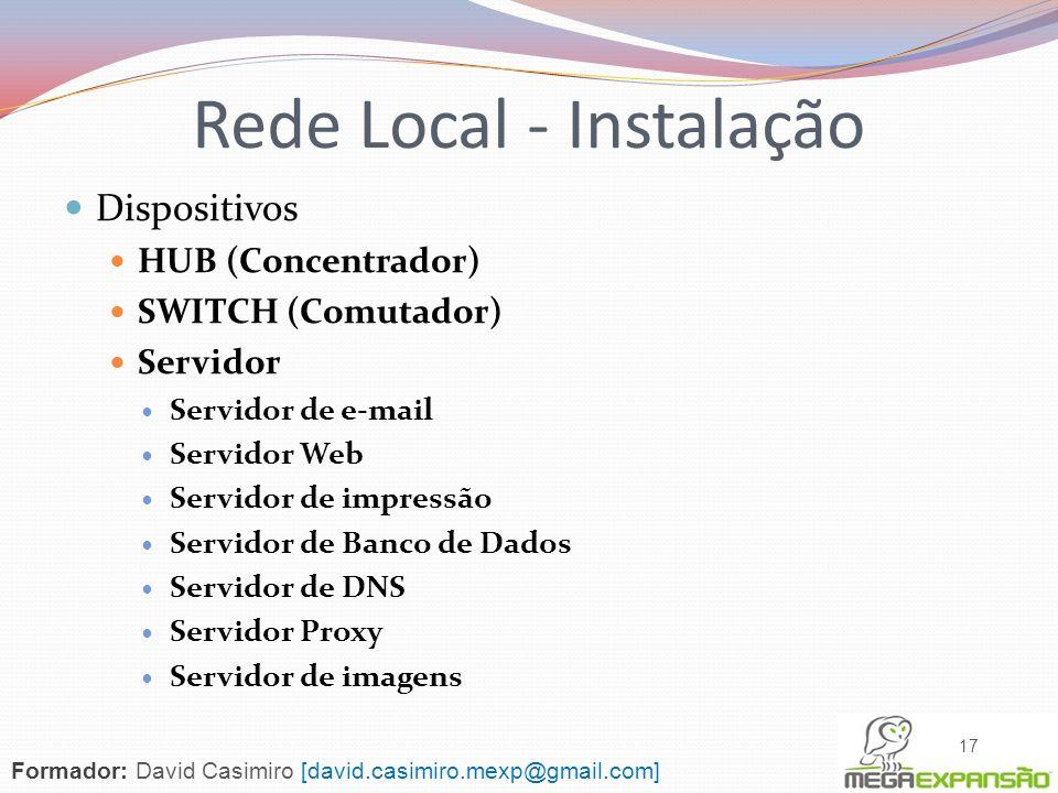 Dispositivos HUB (Concentrador) SWITCH (Comutador) Servidor Servidor de e-mail Servidor Web Servidor de impressão Servidor de Banco de Dados Servidor