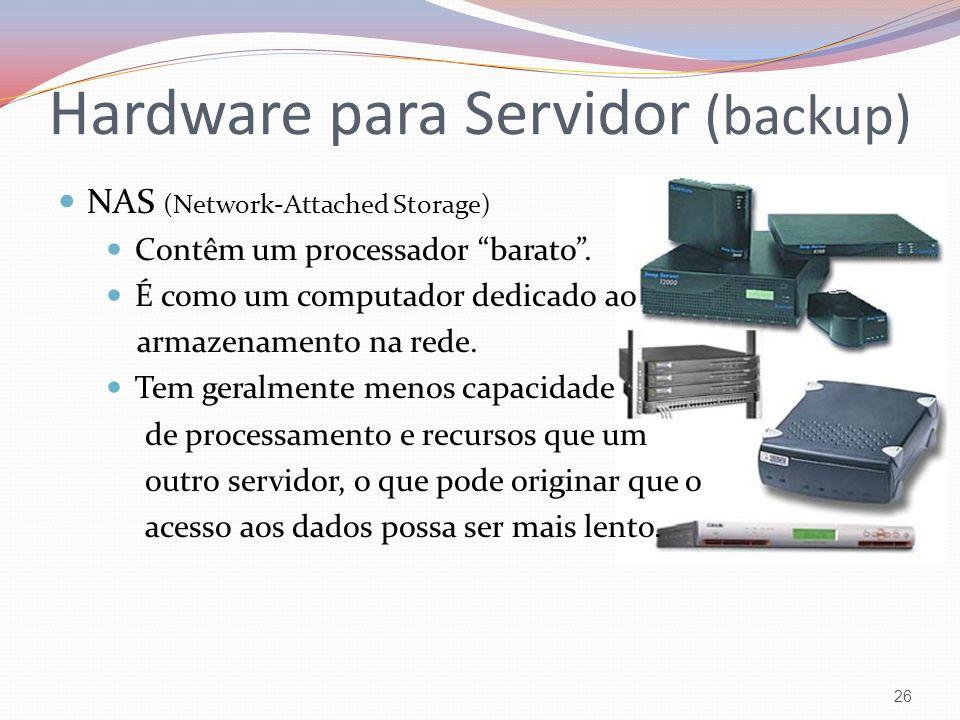 26 Hardware para Servidor (backup) NAS (Network-Attached Storage) Contêm um processador barato. É como um computador dedicado ao armazenamento na rede