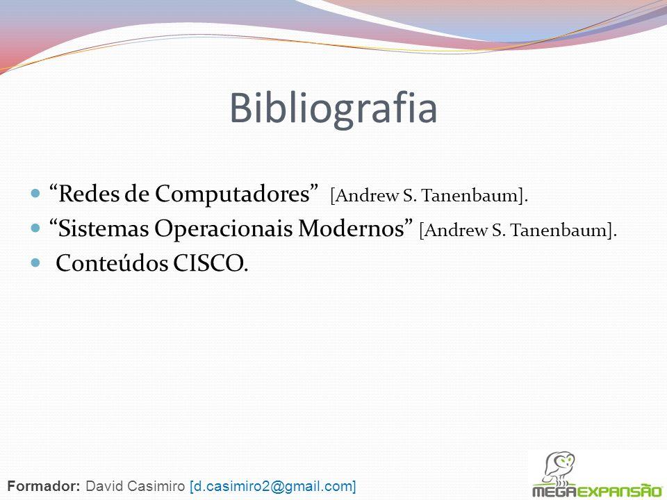 Bibliografia Redes de Computadores [Andrew S. Tanenbaum]. Sistemas Operacionais Modernos [Andrew S. Tanenbaum]. Conteúdos CISCO. Formador: David Casim