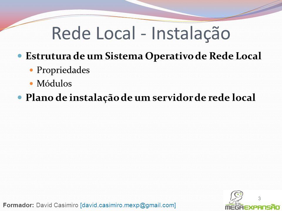 Estrutura de um Sistema Operativo de Rede Local Propriedades Módulos Plano de instalação de um servidor de rede local 3 Rede Local - Instalação Formad