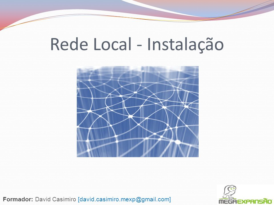 Rede Local - Instalação Formador: David Casimiro [david.casimiro.mexp@gmail.com]