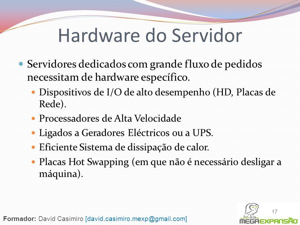 Servidores dedicados com grande fluxo de pedidos necessitam de hardware específico. Dispositivos de I/O de alto desempenho (HD, Placas de Rede). Proce