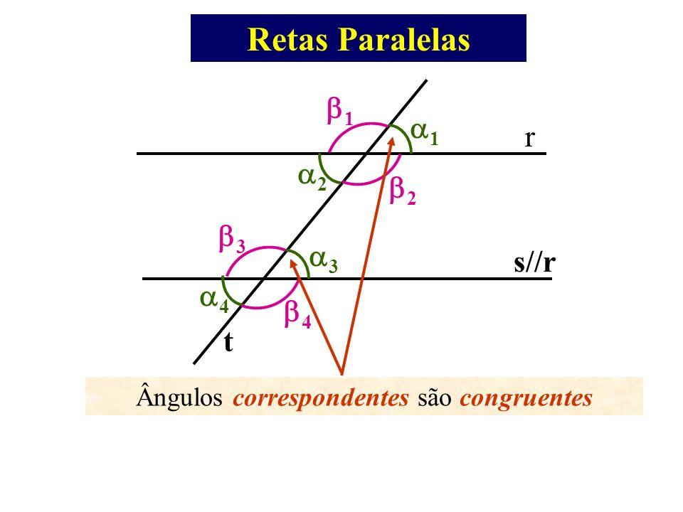 Retas Paralelas r s//r t 1 2 3 4 1 2 3 4 Ângulos correspondentes são congruentes