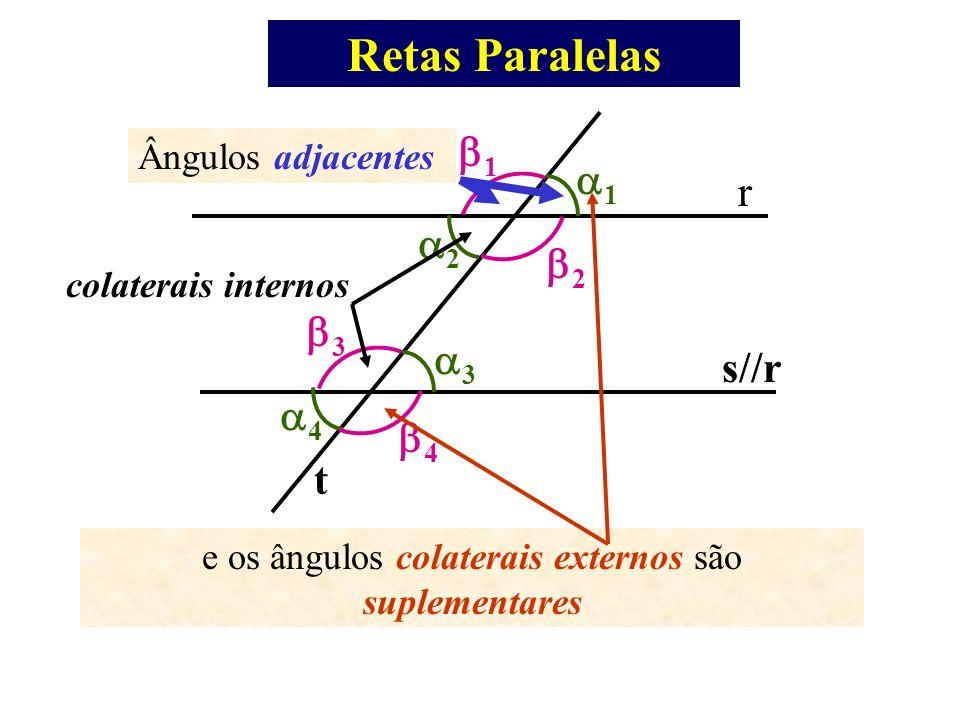 Retas Paralelas r s//r t 1 2 3 4 1 2 3 4 e os ângulos colaterais externos são suplementares Ângulos adjacentes colaterais internos
