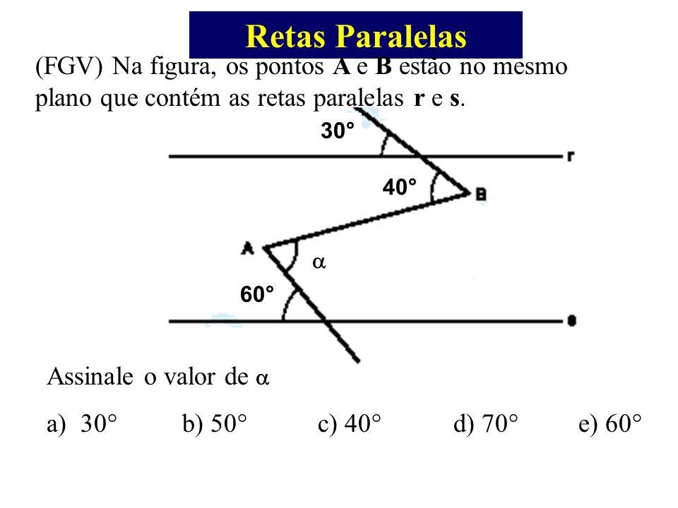 30° 40° 60° Retas Paralelas (FGV) Na figura, os pontos A e B estão no mesmo plano que contém as retas paralelas r e s. Assinale o valor de a)30° b) 50