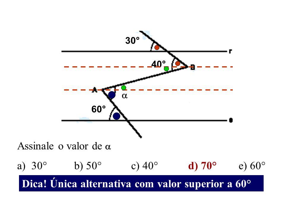 Assinale o valor de a)30° b) 50° c) 40° d) 70° e) 60° 30° 40° 60° Dica! Única alternativa com valor superior a 60°
