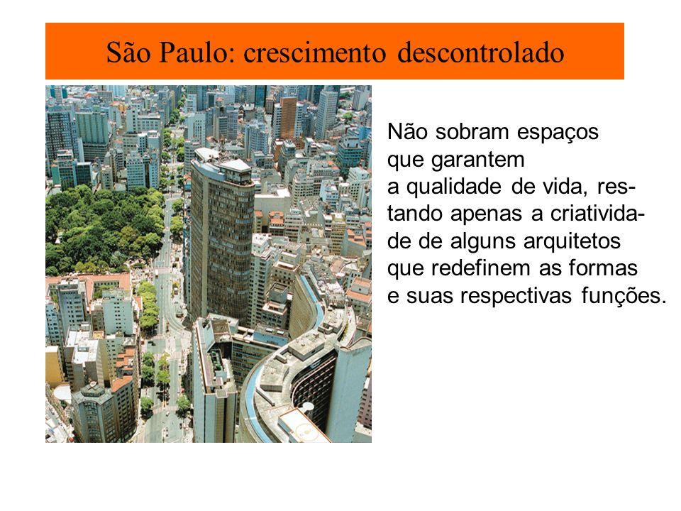São Paulo: crescimento descontrolado Não sobram espaços que garantem a qualidade de vida, res- tando apenas a criativida- de de alguns arquitetos que