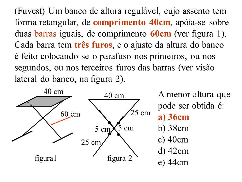 (Fuvest) Um banco de altura regulável, cujo assento tem forma retangular, de comprimento 40cm, apóia-se sobre duas barras iguais, de comprimento 60cm