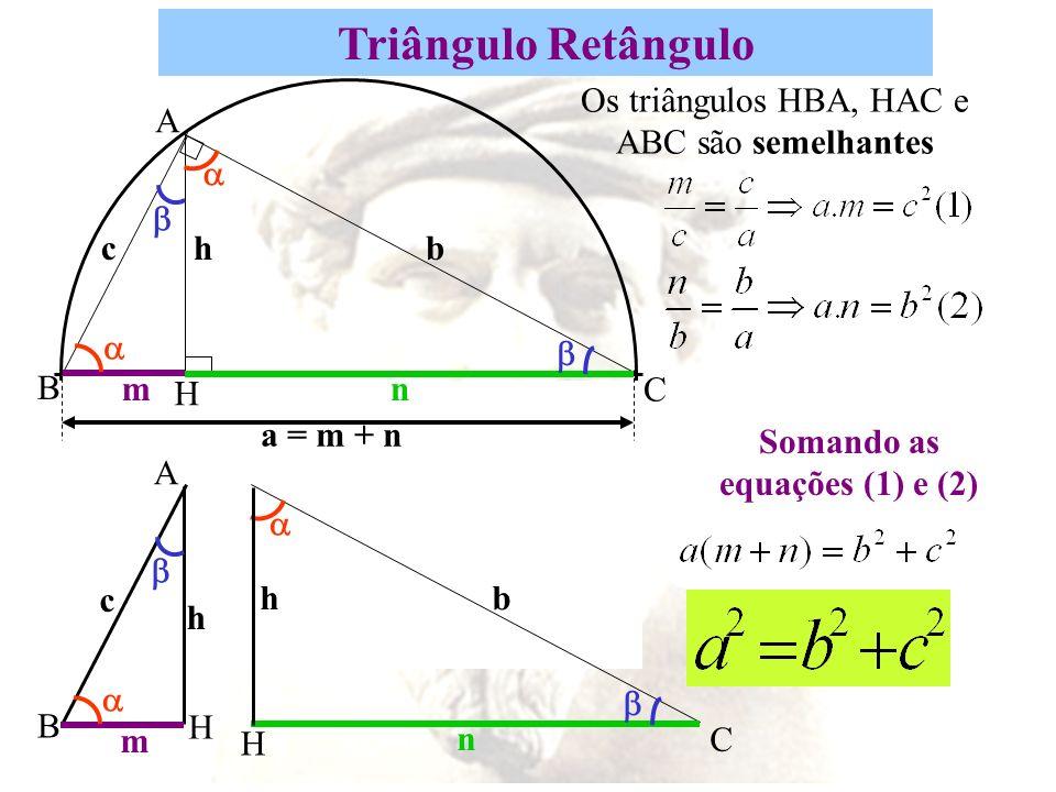 A B C H mn a = m + n cbh A m c H B h C H n bh Os triângulos HBA, HAC e ABC são semelhantes Somando as equações (1) e (2)
