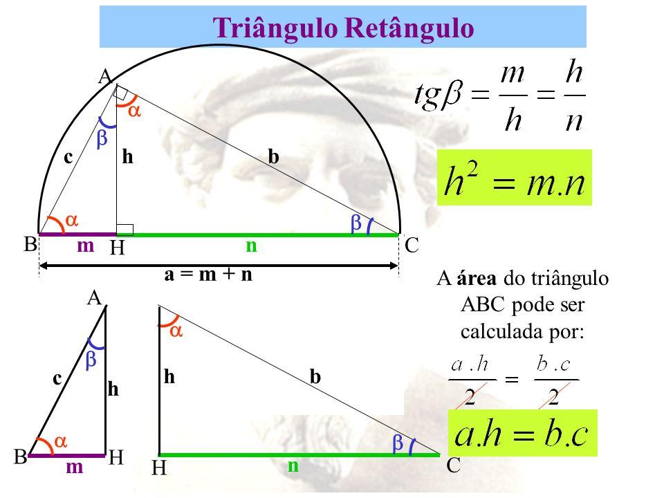 Triângulo Retângulo B a = m + n C H n bh A m c A m c H B h C H n bh A área do triângulo ABC pode ser calculada por: