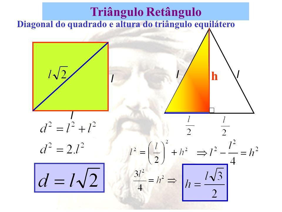 Triângulo Retângulo l l ll h Diagonal do quadrado e altura do triângulo equilátero
