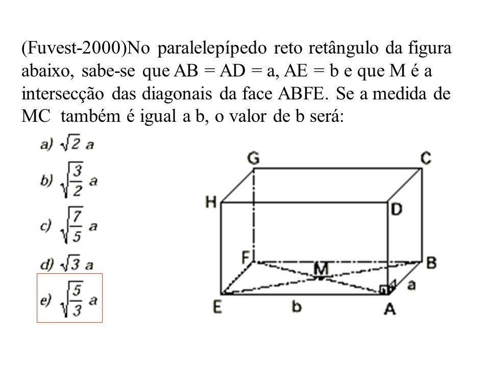 (Fuvest-2000)No paralelepípedo reto retângulo da figura abaixo, sabe-se que AB = AD = a, AE = b e que M é a intersecção das diagonais da face ABFE. Se