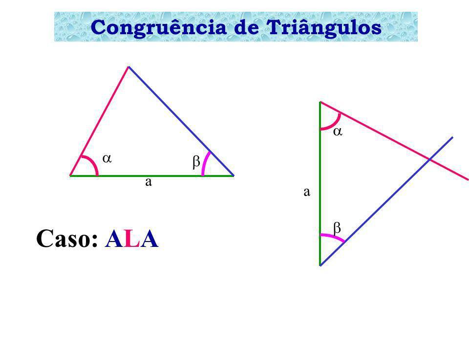 Congruência de Triângulos a c a c Caso: LAL