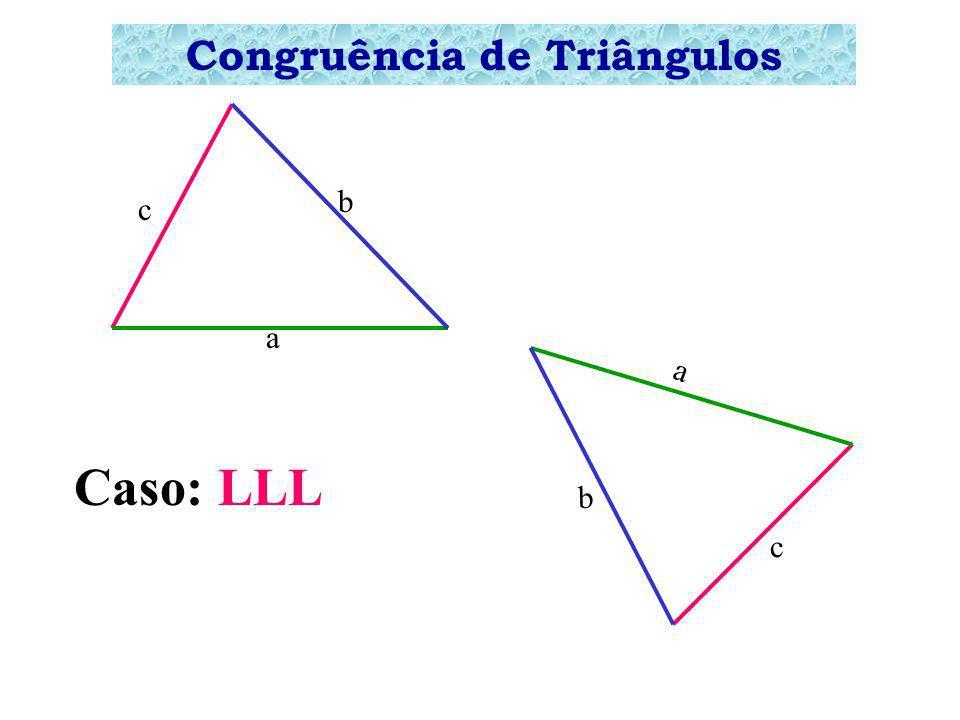 Congruência de Triângulos a b c a b c Caso: LLL