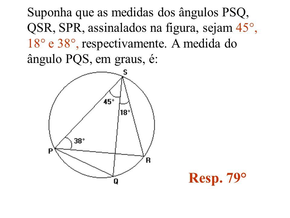 Suponha que as medidas dos ângulos PSQ, QSR, SPR, assinalados na figura, sejam 45°, 18° e 38°, respectivamente. A medida do ângulo PQS, em graus, é: R