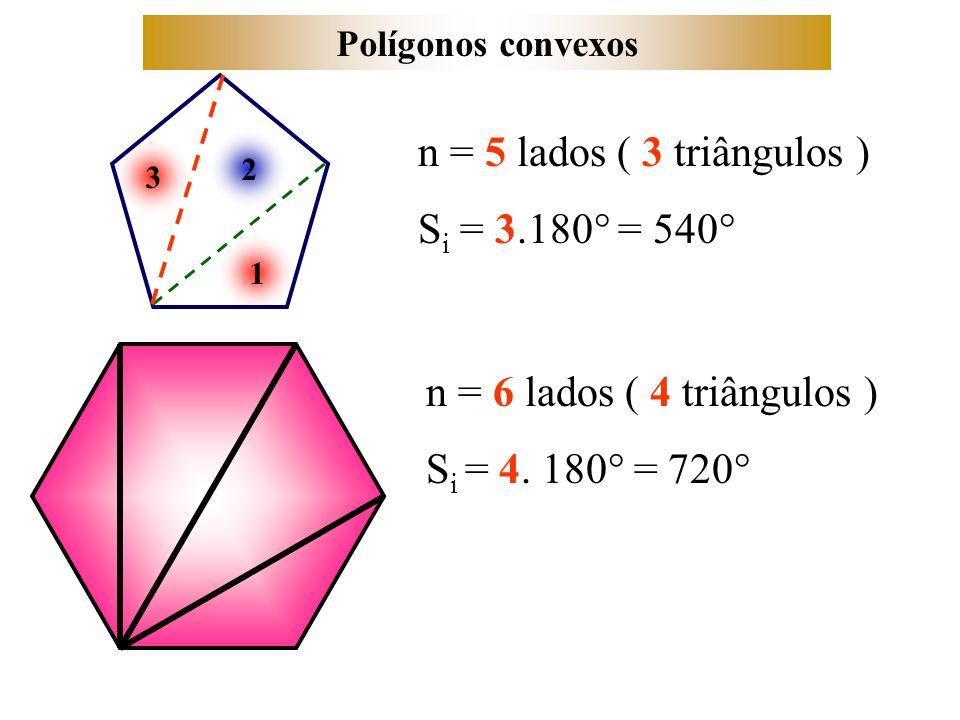 3 1 2 Polígonos convexos n = 5 lados ( 3 triângulos ) Si Si = 3.180° = 540° n = 6 lados ( 4 triângulos ) S i = 4. 180° = 720°