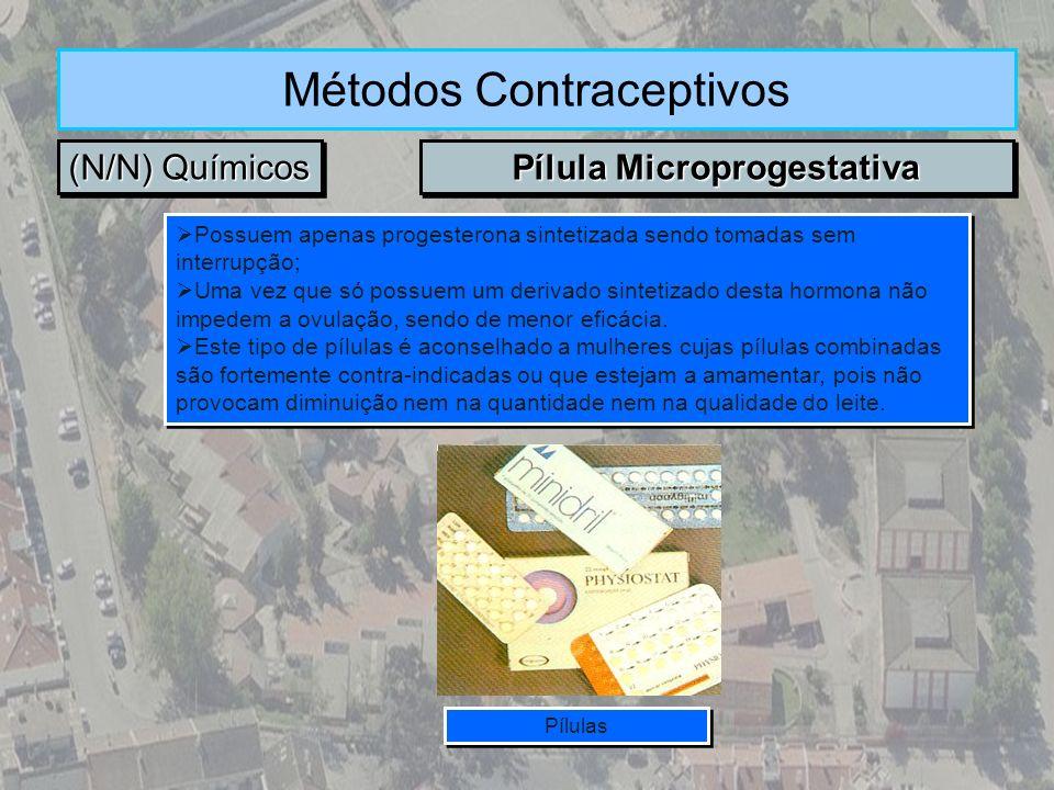 (N/N) Químicos Métodos Contraceptivos Pílula Microprogestativa Possuem apenas progesterona sintetizada sendo tomadas sem interrupção; Uma vez que só p