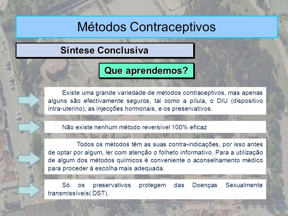 Síntese Conclusiva Métodos Contraceptivos Existe uma grande variedade de métodos contraceptivos, mas apenas alguns são efectivamente seguros, tal como