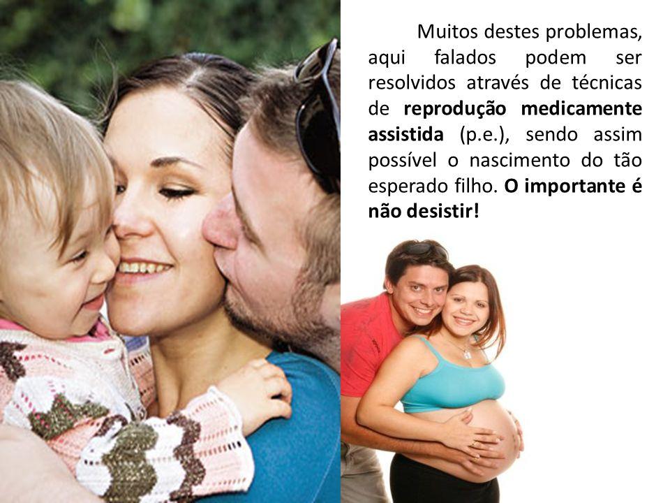 Muitos destes problemas, aqui falados podem ser resolvidos através de técnicas de reprodução medicamente assistida (p.e.), sendo assim possível o nasc