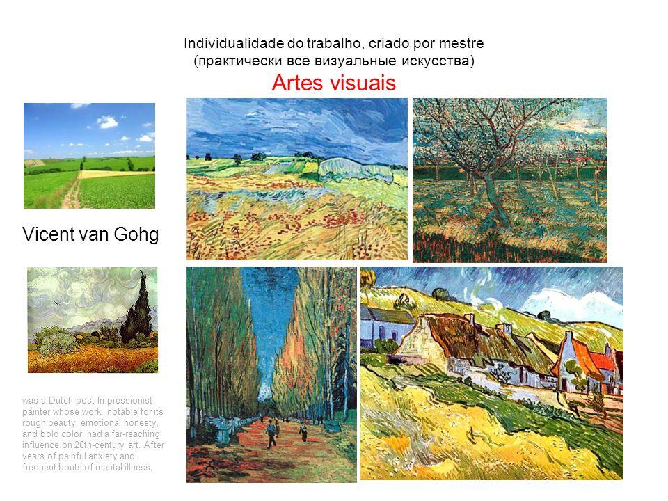 Individualidade do trabalho, criado por mestre (практически все визуальные искусства) Artes visuais Vicent van Gohg was a Dutch post-Impressionist pai