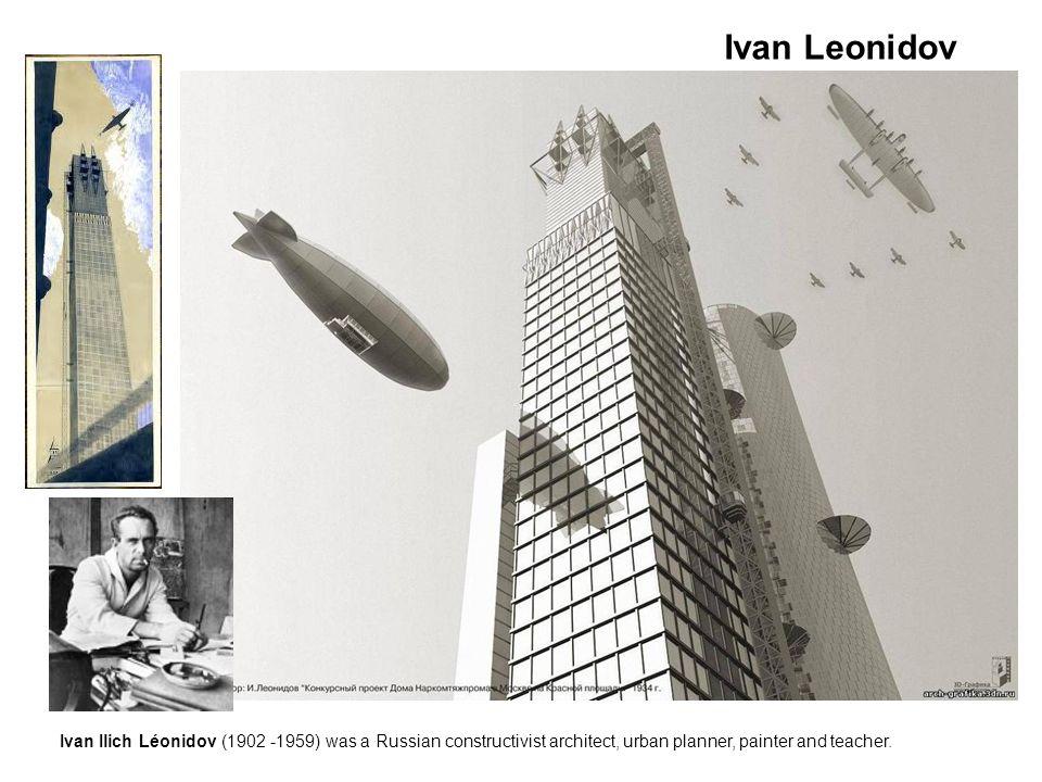 Ivan Leonidov Ivan Ilich Léonidov (1902 -1959) was a Russian constructivist architect, urban planner, painter and teacher.
