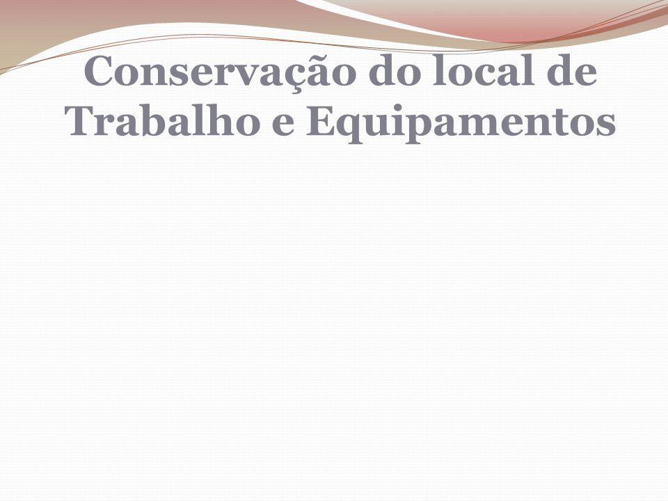 Conservação do local de Trabalho e Equipamentos