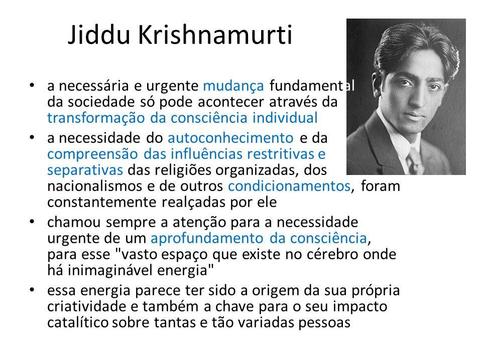 Jiddu Krishnamurti a necessária e urgente mudança fundamental da sociedade só pode acontecer através da transformação da consciência individual a nece