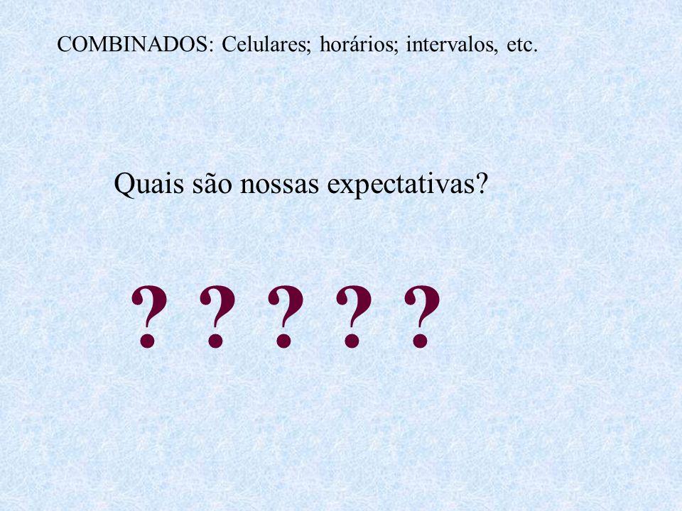 COMBINADOS: Celulares; horários; intervalos, etc. Quais são nossas expectativas? ? ? ? ? ?