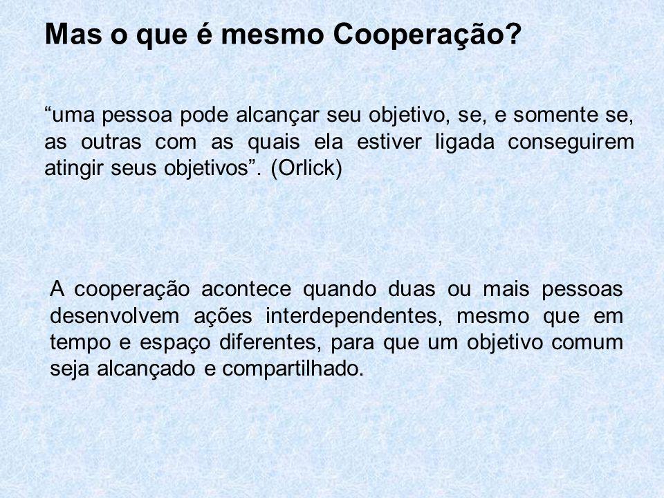 Mas o que é mesmo Cooperação? uma pessoa pode alcançar seu objetivo, se, e somente se, as outras com as quais ela estiver ligada conseguirem atingir s