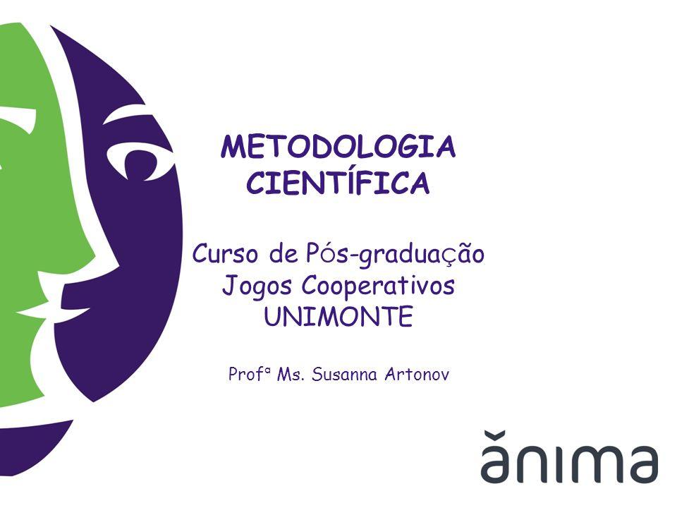 METODOLOGIA CIENT Í FICA Curso de P ó s-gradua ç ão Jogos Cooperativos UNIMONTE Prof ª Ms. Susanna Artonov