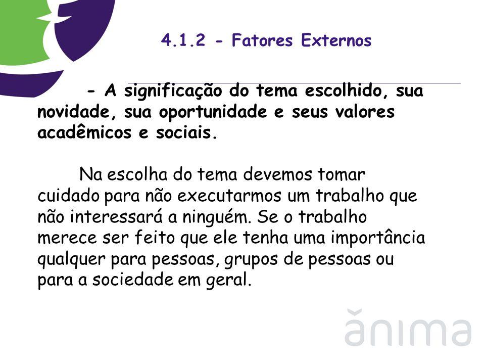 4.1.2 - Fatores Externos - A significação do tema escolhido, sua novidade, sua oportunidade e seus valores acadêmicos e sociais. Na escolha do tema de