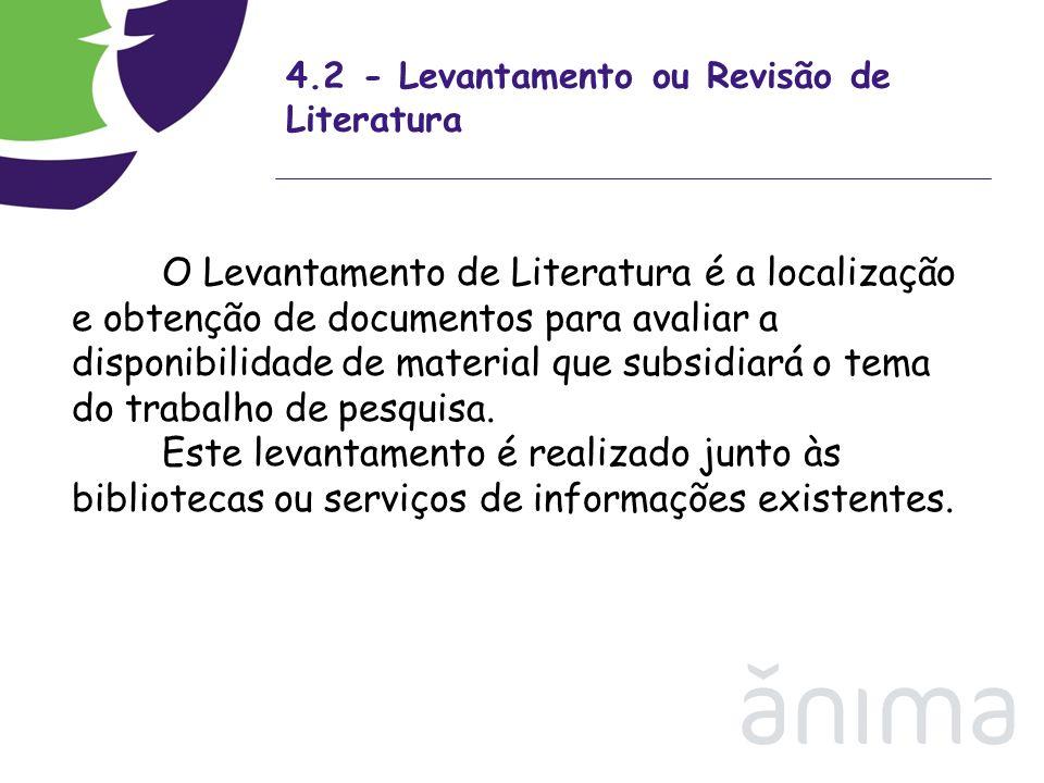 4.2 - Levantamento ou Revisão de Literatura O Levantamento de Literatura é a localização e obtenção de documentos para avaliar a disponibilidade de ma