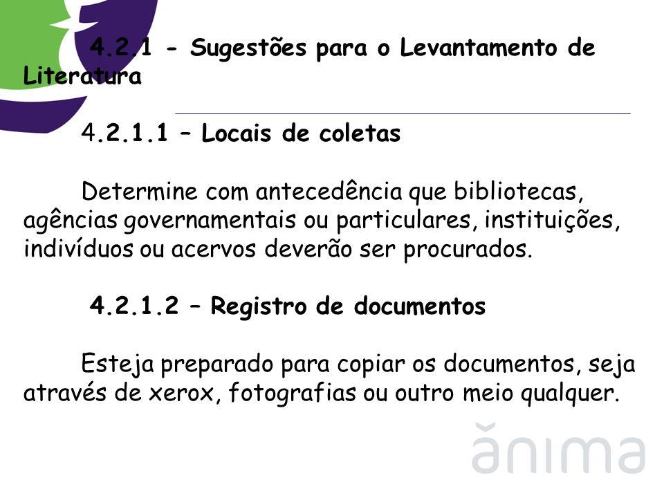 4.2.1 - Sugestões para o Levantamento de Literatura 4.2.1.1 – Locais de coletas Determine com antecedência que bibliotecas, agências governamentais ou