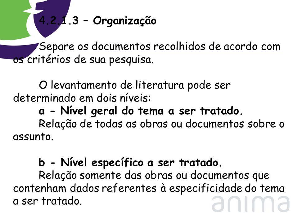 4.2.1.3 – Organização Separe os documentos recolhidos de acordo com os critérios de sua pesquisa. O levantamento de literatura pode ser determinado em