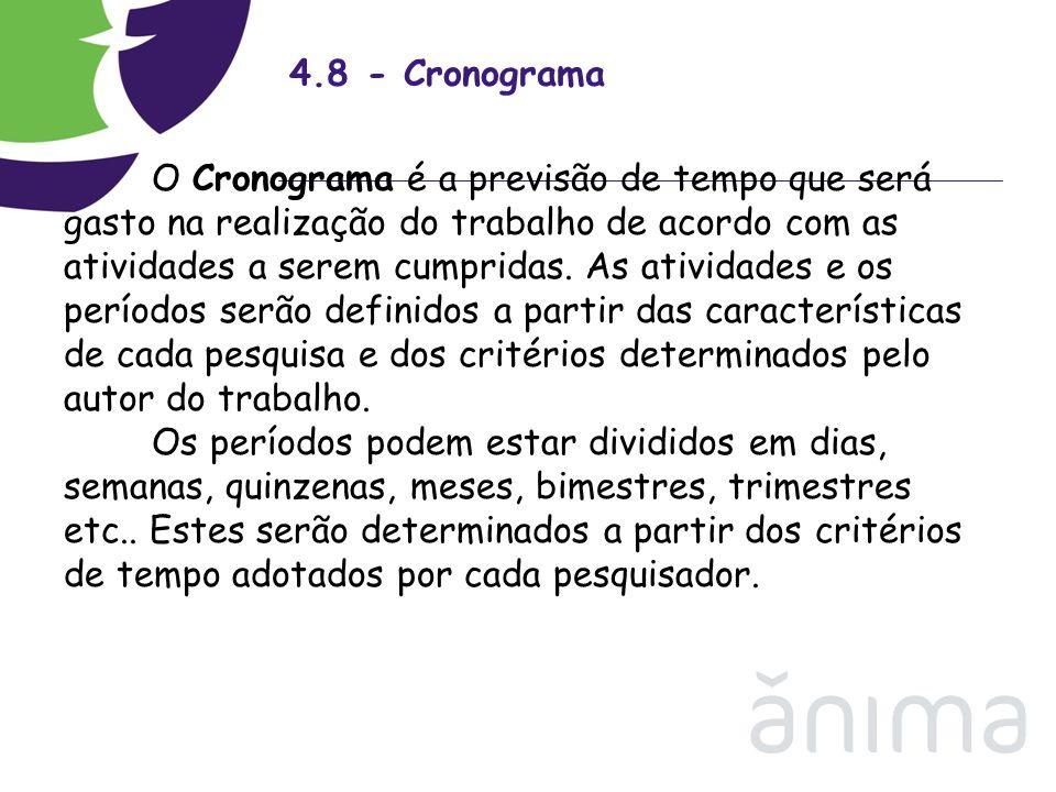 4.8 - Cronograma O Cronograma é a previsão de tempo que será gasto na realização do trabalho de acordo com as atividades a serem cumpridas. As ativida