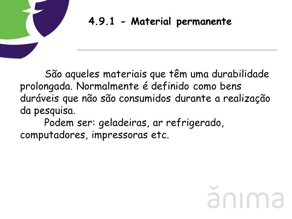4.9.1 - Material permanente São aqueles materiais que têm uma durabilidade prolongada. Normalmente é definido como bens duráveis que não são consumido