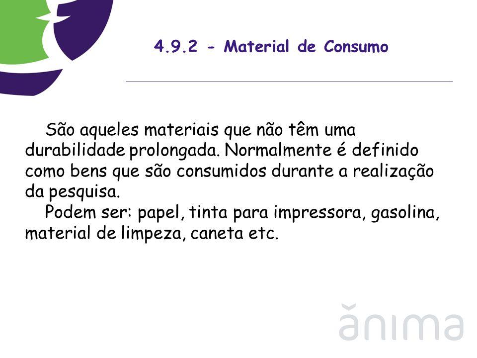 4.9.2 - Material de Consumo São aqueles materiais que não têm uma durabilidade prolongada. Normalmente é definido como bens que são consumidos durante