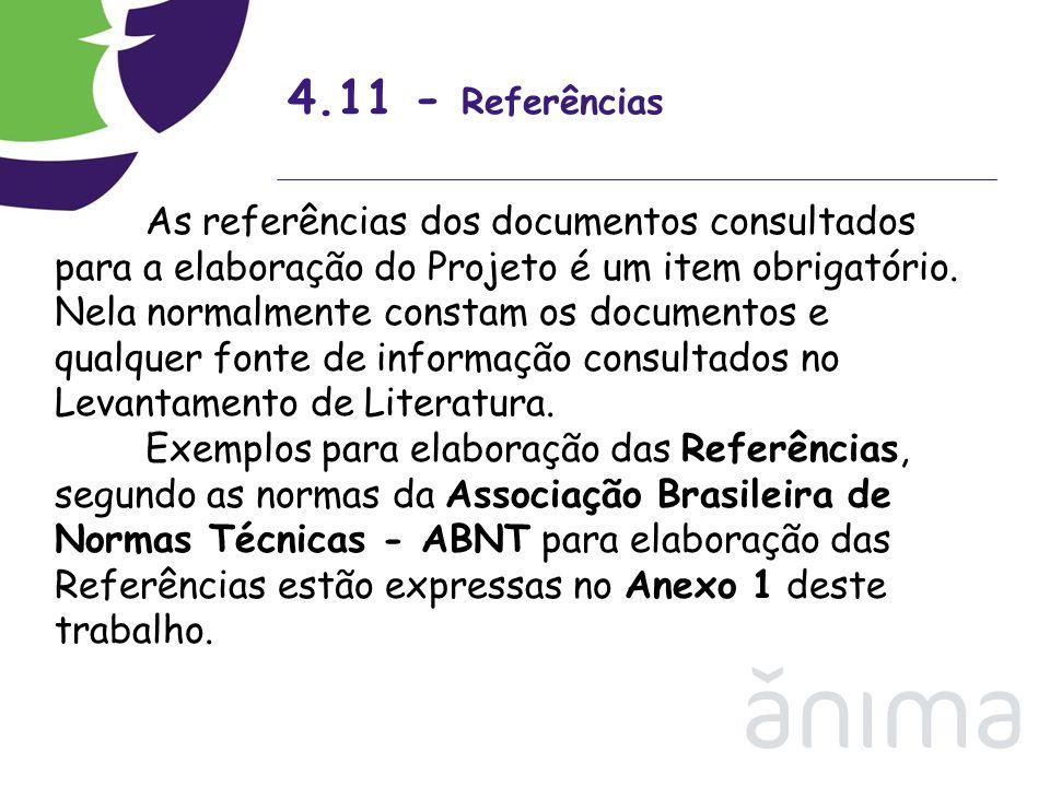 4.11 - Referências As referências dos documentos consultados para a elaboração do Projeto é um item obrigatório. Nela normalmente constam os documento