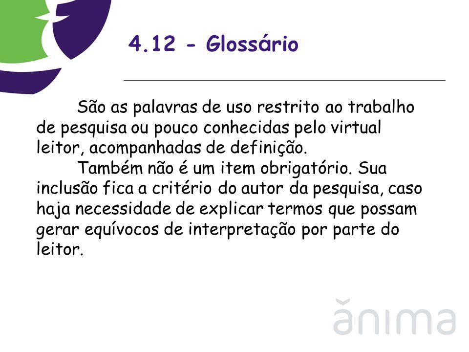 4.12 - Gloss á rio São as palavras de uso restrito ao trabalho de pesquisa ou pouco conhecidas pelo virtual leitor, acompanhadas de definição. Também