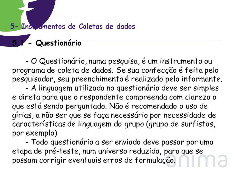 5- Instrumentos de Coletas de dados 5.1 - Questionário - O Questionário, numa pesquisa, é um instrumento ou programa de coleta de dados. Se sua confec
