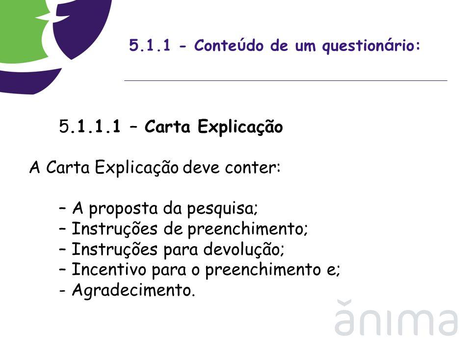 5.1.1 - Conte ú do de um question á rio: 5.1.1.1 – Carta Explicação A Carta Explicação deve conter: – A proposta da pesquisa; – Instruções de preenchi