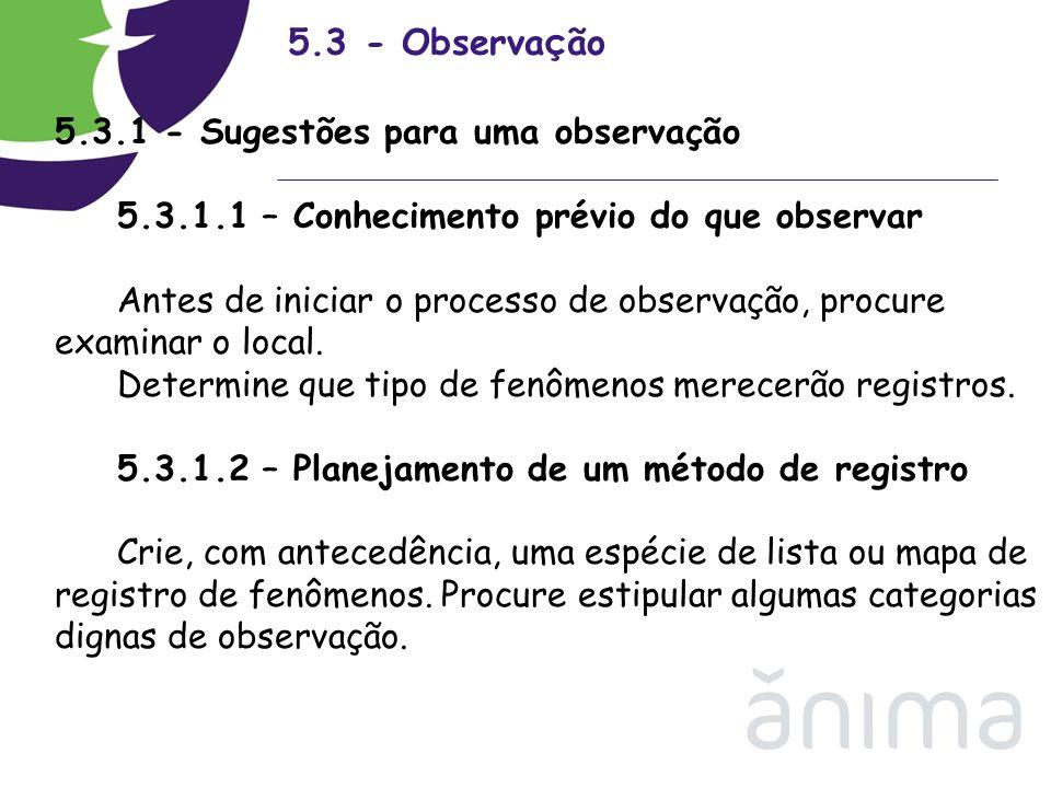 5.3 - Observa ç ão 5.3.1 - Sugestões para uma observação 5.3.1.1 – Conhecimento prévio do que observar Antes de iniciar o processo de observação, proc