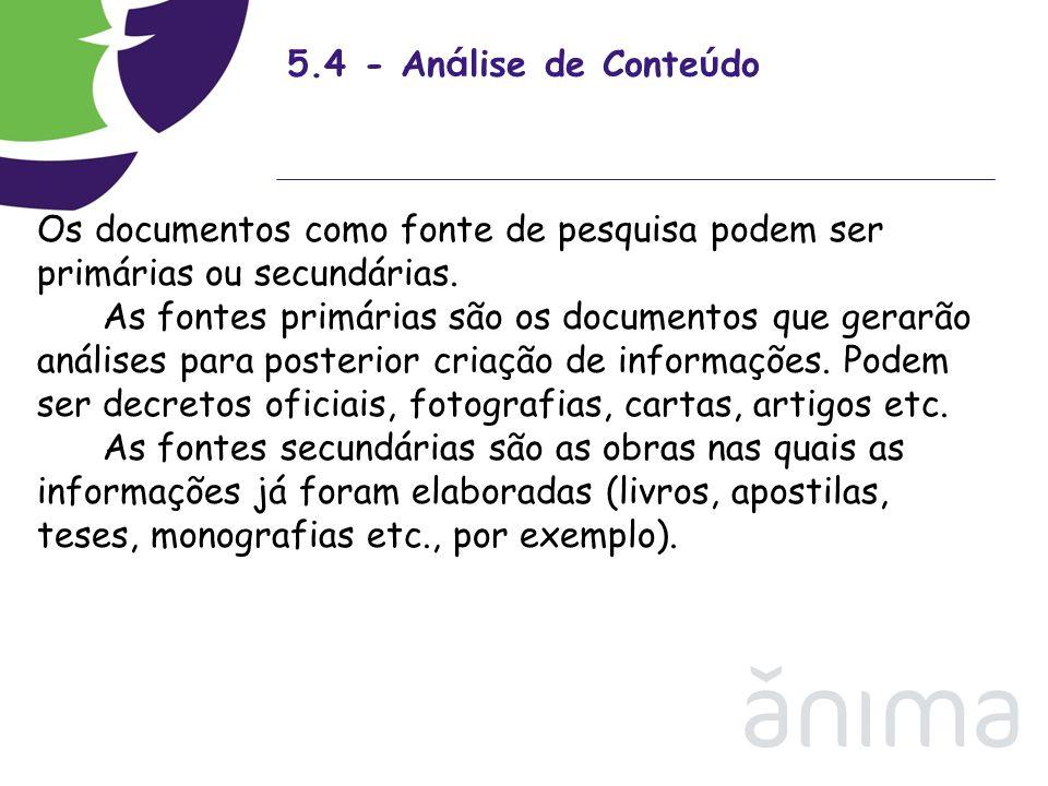 5.4 - An á lise de Conte ú do Os documentos como fonte de pesquisa podem ser primárias ou secundárias. As fontes primárias são os documentos que gerar